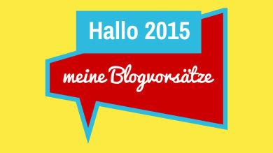Hallo 2015. Meine Blogvorsätze