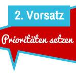 2. Vorsatz: Prioritäten setzen