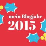 Mein Blogjahr 2015: Rückschau und Ausblick